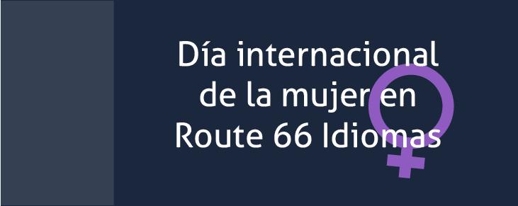 Día-internacional-de-la-mujer-2016-en-Route-66-Idiomas